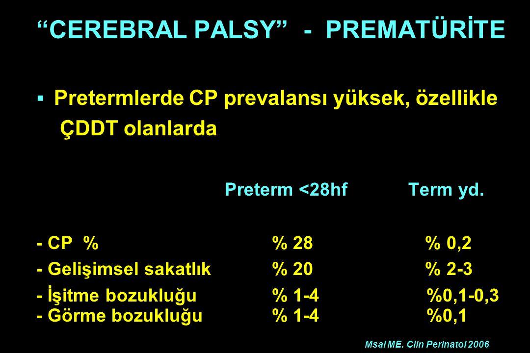 """""""CEREBRAL PALSY"""" - PREMATÜRİTE  Pretermlerde CP prevalansı yüksek, özellikle ÇDDT olanlarda Preterm <28hf Term yd. - CP % % 28 % 0,2 - Gelişimsel sak"""