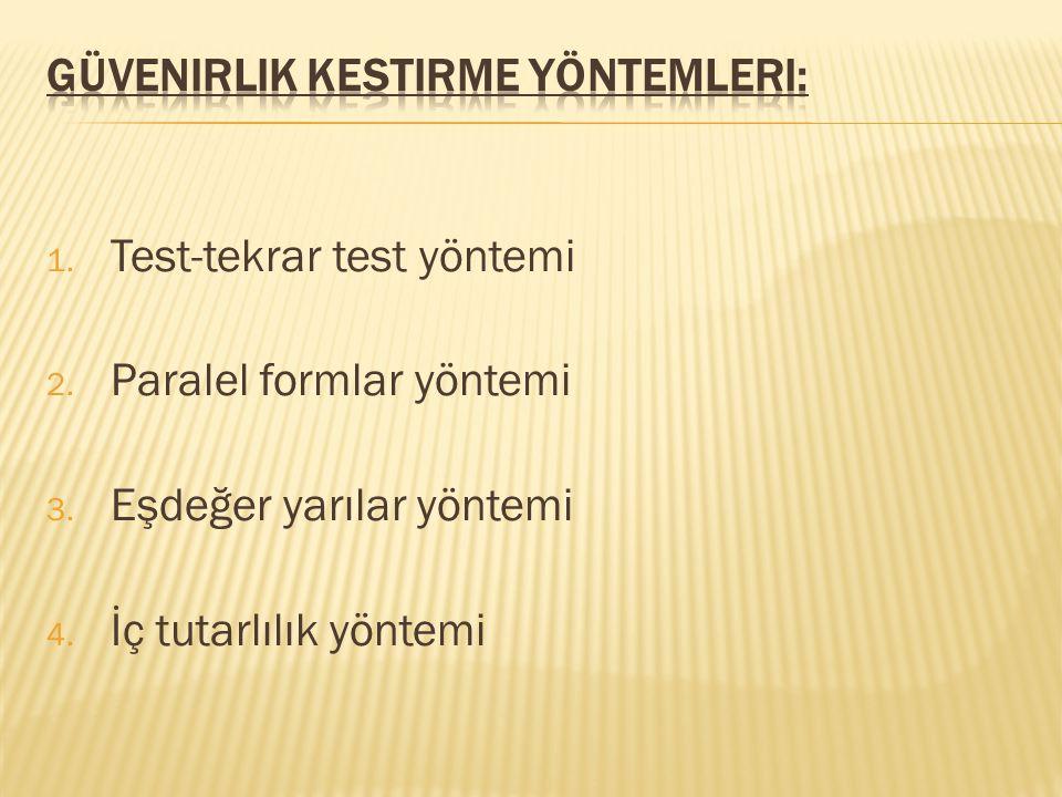 1. Test-tekrar test yöntemi 2. Paralel formlar yöntemi 3. Eşdeğer yarılar yöntemi 4. İç tutarlılık yöntemi