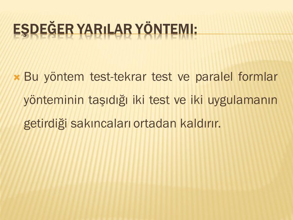  Bu yöntem test-tekrar test ve paralel formlar yönteminin taşıdığı iki test ve iki uygulamanın getirdiği sakıncaları ortadan kaldırır.