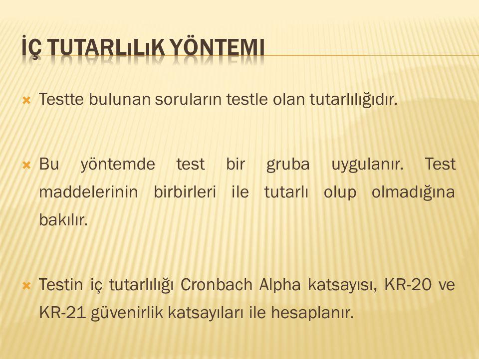  Testte bulunan soruların testle olan tutarlılığıdır.  Bu yöntemde test bir gruba uygulanır. Test maddelerinin birbirleri ile tutarlı olup olmadığın