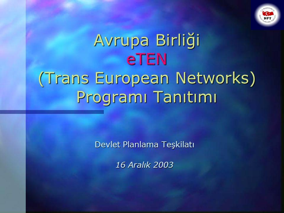 Avrupa Birliği eTEN (Trans European Networks) Programı Tanıtımı Devlet Planlama Teşkilatı 16 Aralık 2003