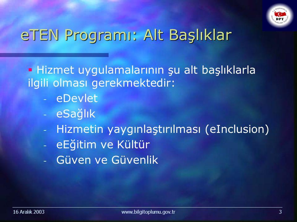 16 Aralık 2003www.bilgitoplumu.gov.tr3 eTEN Programı: Alt Başlıklar   Hizmet uygulamalarının şu alt başlıklarla ilgili olması gerekmektedir: - - eDe