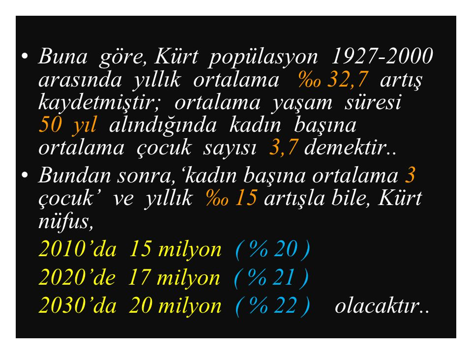29 Buna göre, Kürt popülasyon 1927-2000 arasında yıllık ortalama ‰ 32,7 artış kaydetmiştir; ortalama yaşam süresi 50 yıl alındığında kadın başına orta