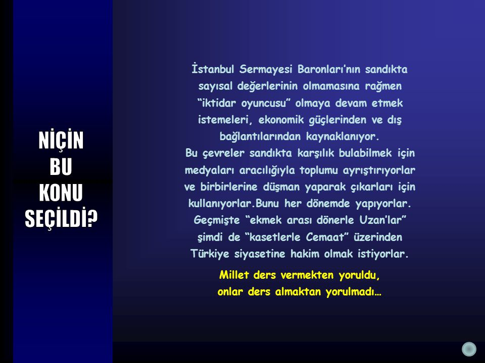 İstanbul Sermayesi Baronları'nın sandıkta sayısal değerlerinin olmamasına rağmen iktidar oyuncusu olmaya devam etmek istemeleri, ekonomik güçlerinden ve dış bağlantılarından kaynaklanıyor.