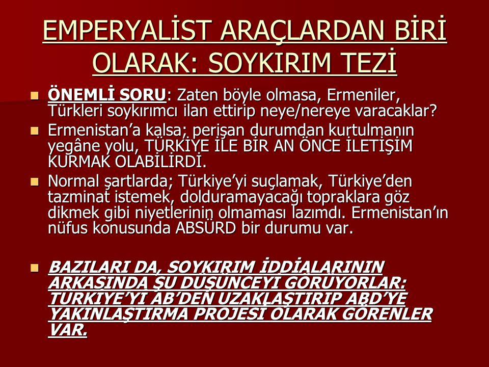EMPERYALİST ARAÇLARDAN BİRİ OLARAK: SOYKIRIM TEZİ ÖNEMLİ SORU: Zaten böyle olmasa, Ermeniler, Türkleri soykırımcı ilan ettirip neye/nereye varacaklar.