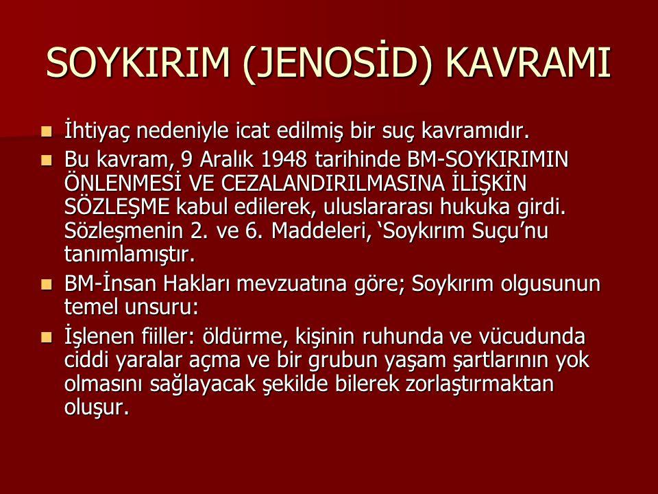 SOYKIRIM (JENOSİD) KAVRAMI İhtiyaç nedeniyle icat edilmiş bir suç kavramıdır. İhtiyaç nedeniyle icat edilmiş bir suç kavramıdır. Bu kavram, 9 Aralık 1