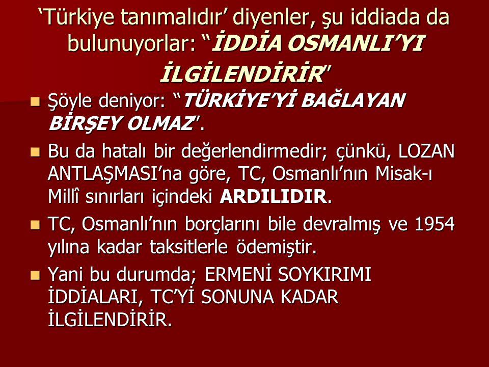 """'Türkiye tanımalıdır' diyenler, şu iddiada da bulunuyorlar: """"İDDİA OSMANLI'YI İLGİLENDİRİR"""" Şöyle deniyor: """"TÜRKİYE'Yİ BAĞLAYAN BİRŞEY OLMAZ"""". Şöyle d"""