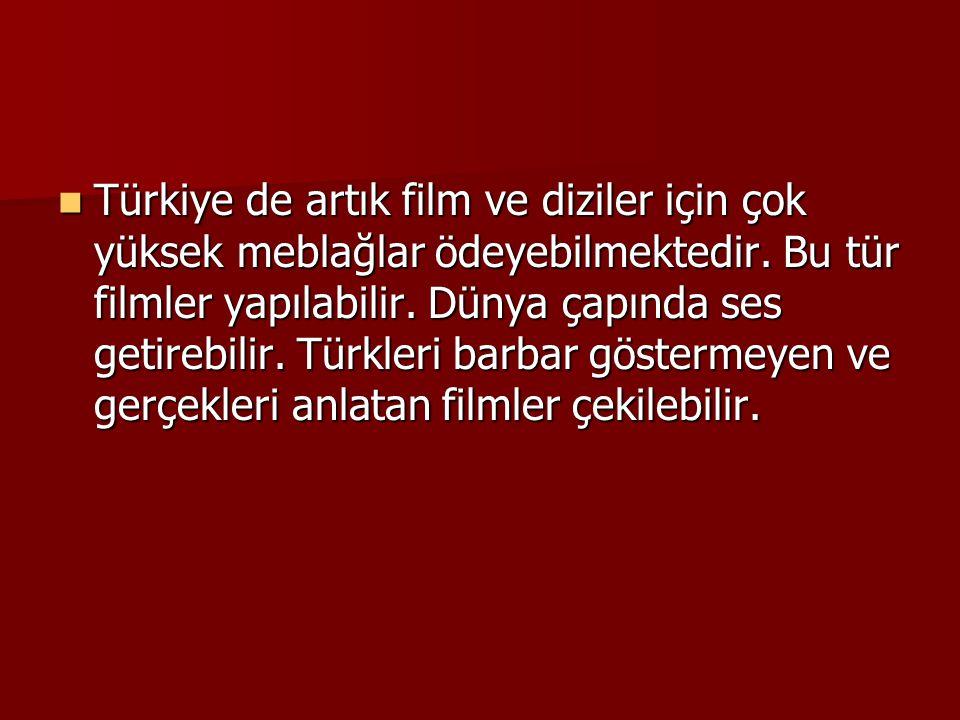 Türkiye de artık film ve diziler için çok yüksek meblağlar ödeyebilmektedir. Bu tür filmler yapılabilir. Dünya çapında ses getirebilir. Türkleri barba