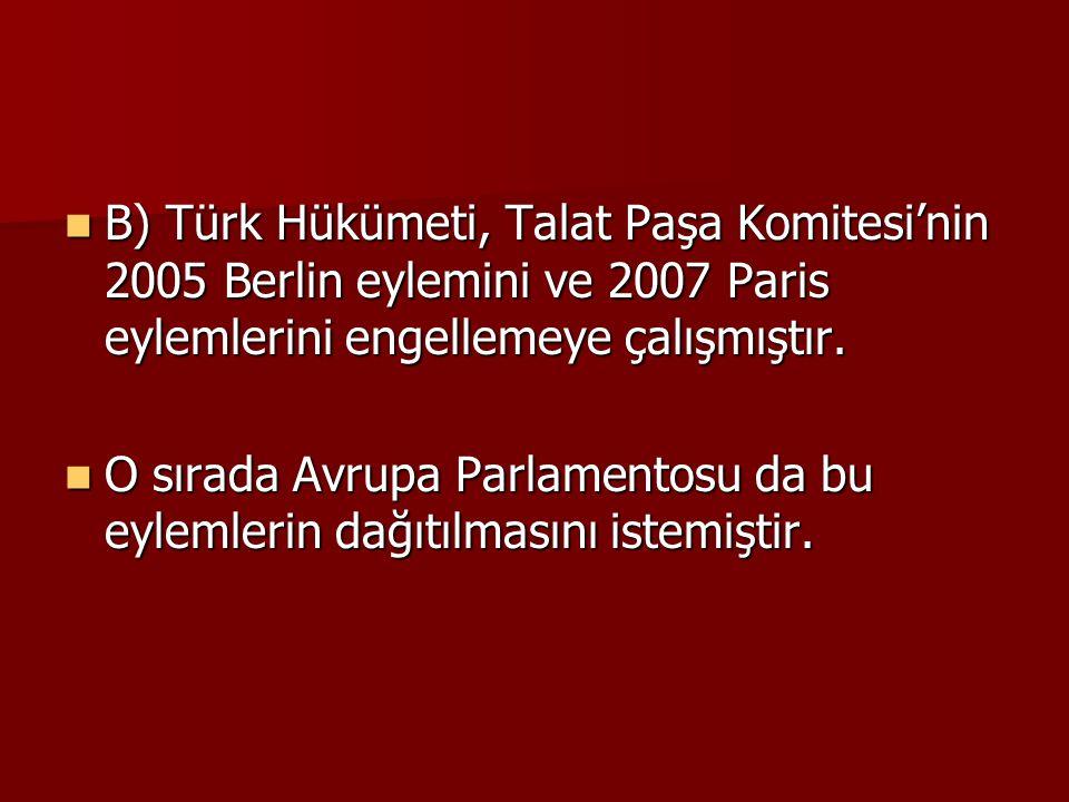 B) Türk Hükümeti, Talat Paşa Komitesi'nin 2005 Berlin eylemini ve 2007 Paris eylemlerini engellemeye çalışmıştır. B) Türk Hükümeti, Talat Paşa Komites