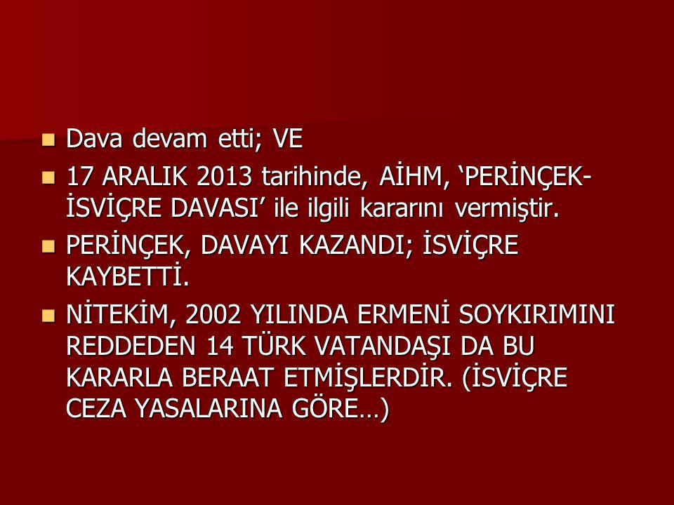 Dava devam etti; VE Dava devam etti; VE 17 ARALIK 2013 tarihinde, AİHM, 'PERİNÇEK- İSVİÇRE DAVASI' ile ilgili kararını vermiştir. 17 ARALIK 2013 tarih