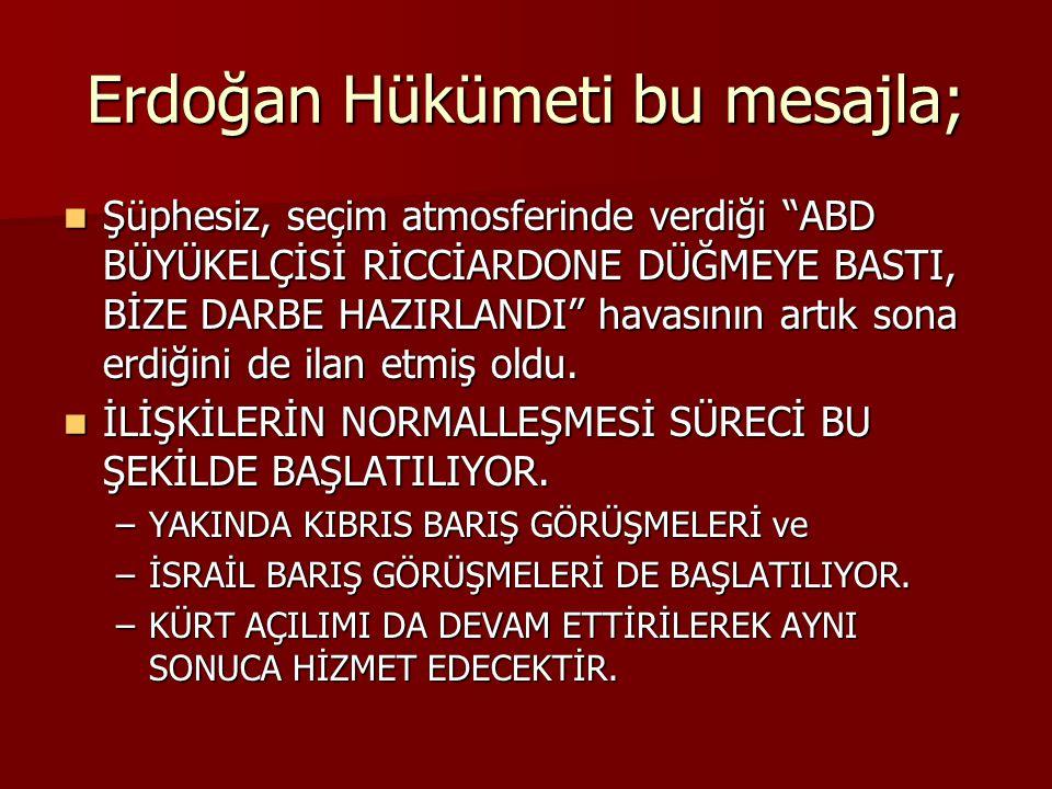 """Erdoğan Hükümeti bu mesajla; Şüphesiz, seçim atmosferinde verdiği """"ABD BÜYÜKELÇİSİ RİCCİARDONE DÜĞMEYE BASTI, BİZE DARBE HAZIRLANDI"""" havasının artık s"""