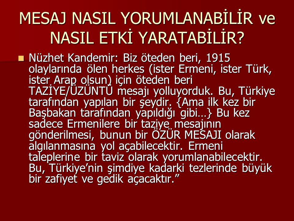 MESAJ NASIL YORUMLANABİLİR ve NASIL ETKİ YARATABİLİR? Nüzhet Kandemir: Biz öteden beri, 1915 olaylarında ölen herkes (ister Ermeni, ister Türk, ister