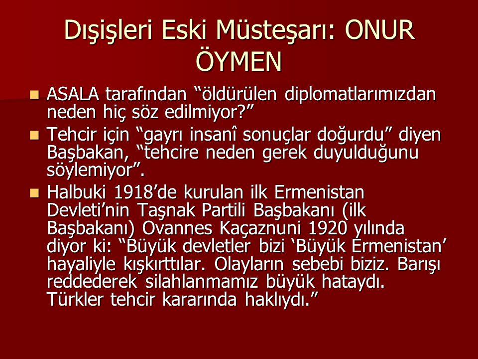 """Dışişleri Eski Müsteşarı: ONUR ÖYMEN ASALA tarafından """"öldürülen diplomatlarımızdan neden hiç söz edilmiyor?"""" ASALA tarafından """"öldürülen diplomatları"""