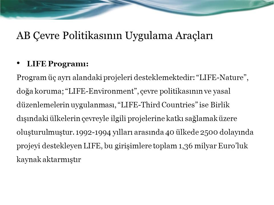 """AB Çevre Politikasının Uygulama Araçları LIFE Programı: Program üç ayrı alandaki projeleri desteklemektedir: """"LIFE-Nature"""", doğa koruma; """"LIFE-Environ"""
