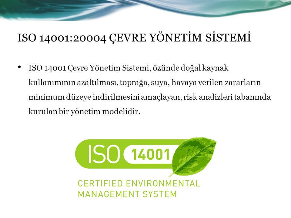 ISO 14001:20004 ÇEVRE YÖNETİM SİSTEMİ ISO 14001 Çevre Yönetim Sistemi, özünde doğal kaynak kullanımının azaltılması, toprağa, suya, havaya verilen zar