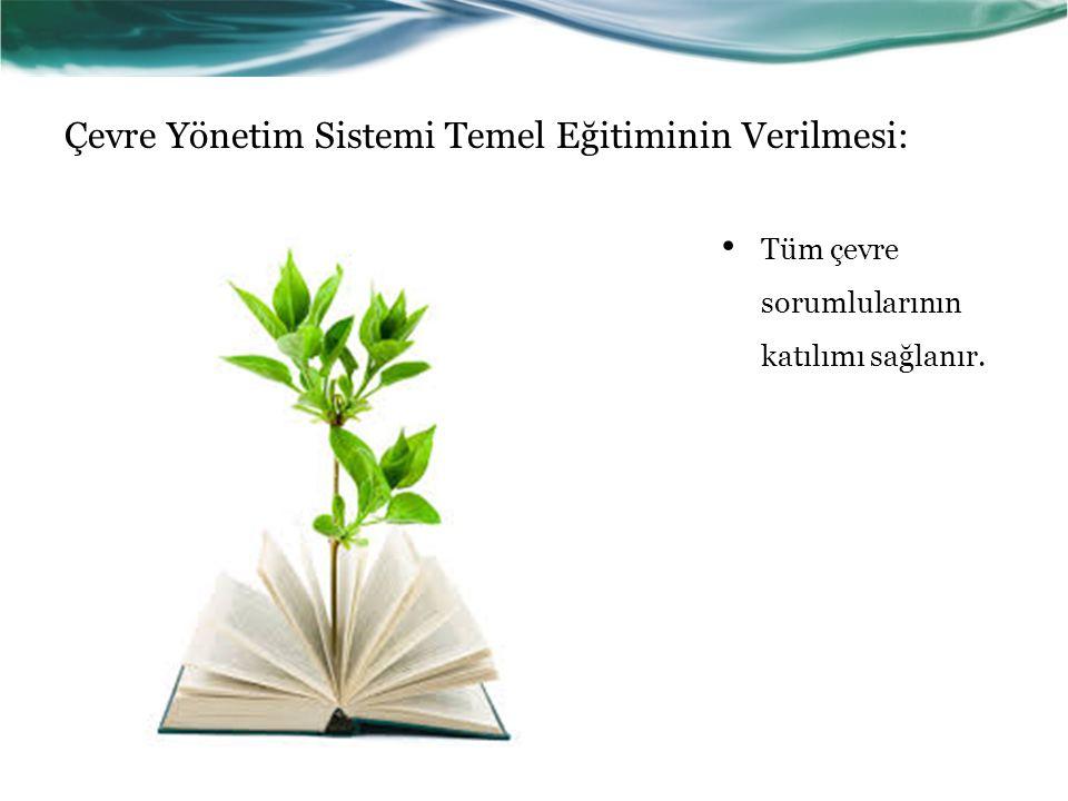 Çevre Yönetim Sistemi Temel Eğitiminin Verilmesi: Tüm çevre sorumlularının katılımı sağlanır.