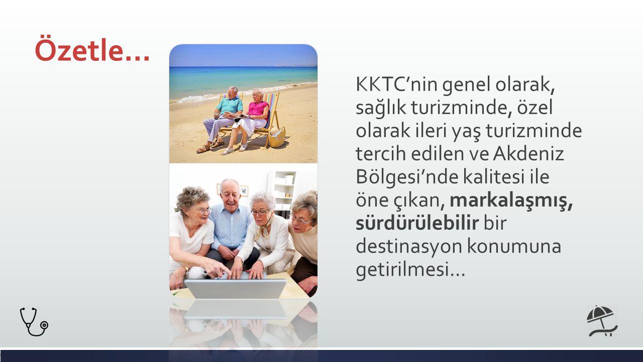 KKTC'nin genel olarak, sağlık turizminde, özel olarak ileri yaş turizminde tercih edilen ve Akdeniz Bölgesi'nde kalitesi ile öne çıkan, markalaşmış, sürdürülebilir bir destinasyon konumuna getirilmesi...