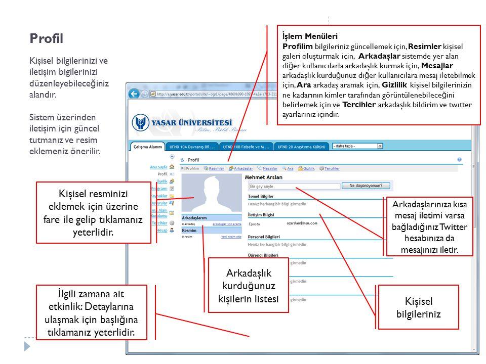 Profil Kişisel bilgilerinizi ve iletişim bigilerinizi düzenleyebilece ğ iniz alandır. Sistem üzerinden iletişim için güncel tutmanız ve resim eklemeni