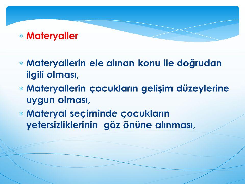  Materyaller  Materyallerin ele alınan konu ile doğrudan ilgili olması,  Materyallerin çocukların gelişim düzeylerine uygun olması,  Materyal seçiminde çocukların yetersizliklerinin göz önüne alınması,
