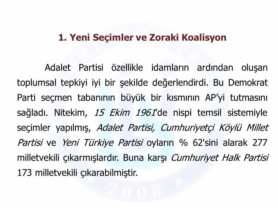 1. Yeni Seçimler ve Zoraki Koalisyon Adalet Partisi özellikle idamların ardından oluşan toplumsal tepkiyi iyi bir şekilde değerlendirdi. Bu Demokrat P