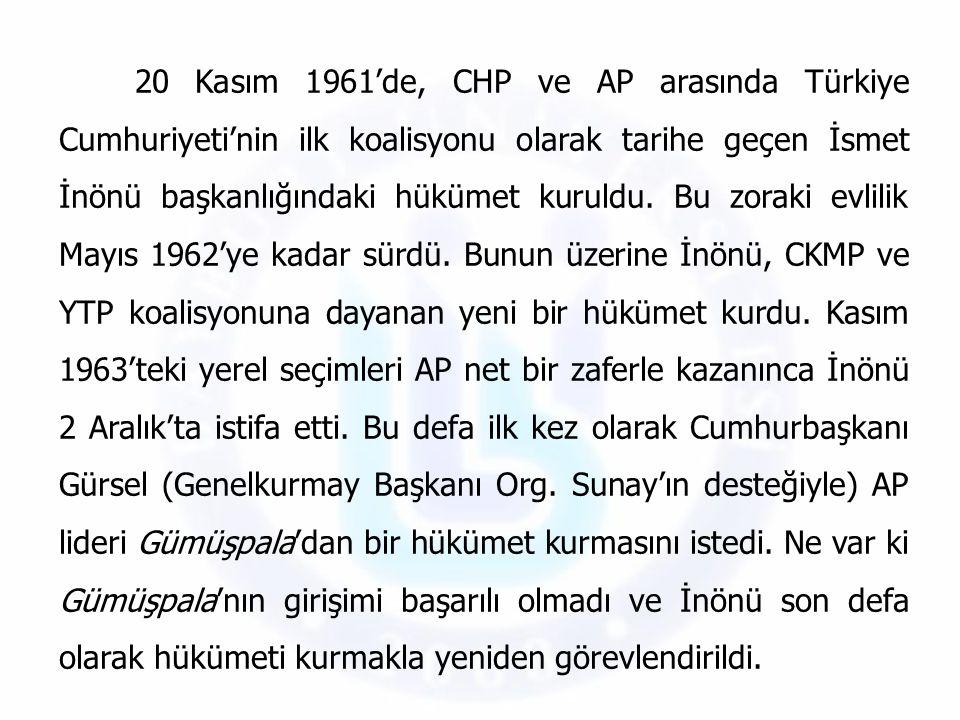 20 Kasım 1961'de, CHP ve AP arasında Türkiye Cumhuriyeti'nin ilk koalisyonu olarak tarihe geçen İsmet İnönü başkanlığındaki hükümet kuruldu. Bu zoraki