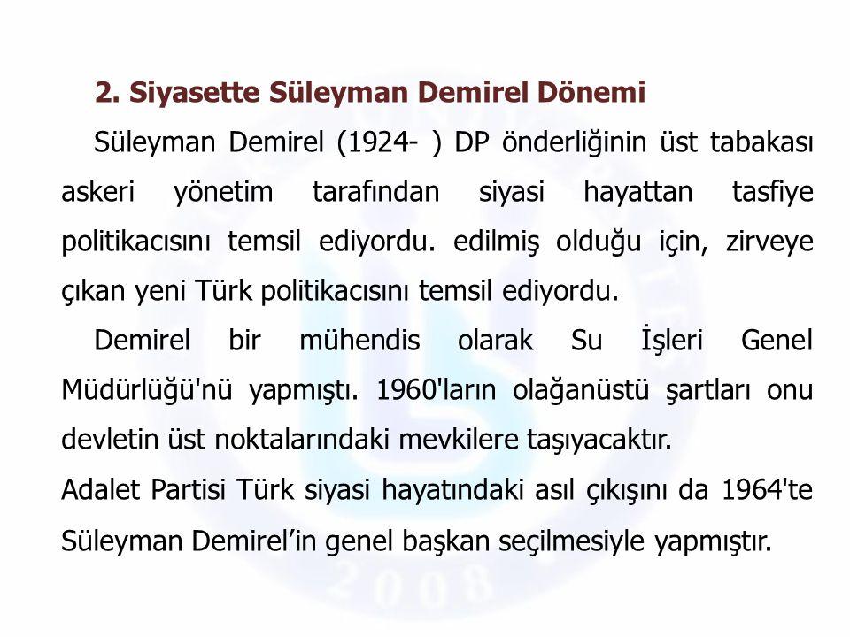 2. Siyasette Süleyman Demirel Dönemi Süleyman Demirel (1924- ) DP önderliğinin üst tabakası askeri yönetim tarafından siyasi hayattan tasfiye politika