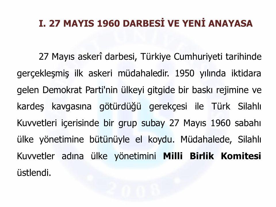 I. 27 MAYIS 1960 DARBESİ VE YENİ ANAYASA 27 Mayıs askerî darbesi, Türkiye Cumhuriyeti tarihinde gerçekleşmiş ilk askeri müdahaledir. 1950 yılında ikti