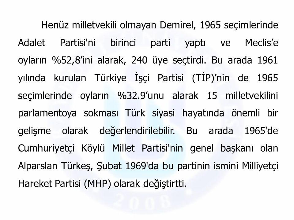 Henüz milletvekili olmayan Demirel, 1965 seçimlerinde Adalet Partisi'ni birinci parti yaptı ve Meclis'e oyların %52,8'ini alarak, 240 üye seçtirdi. Bu