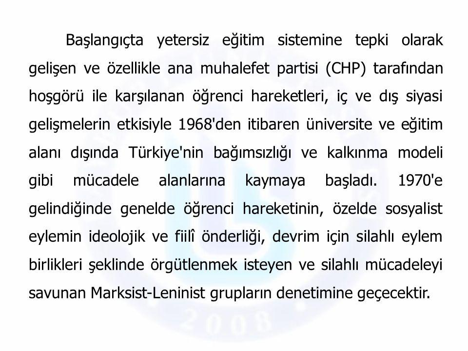 Başlangıçta yetersiz eğitim sistemine tepki olarak gelişen ve özellikle ana muhalefet partisi (CHP) tarafından hoşgörü ile karşılanan öğrenci hareketl