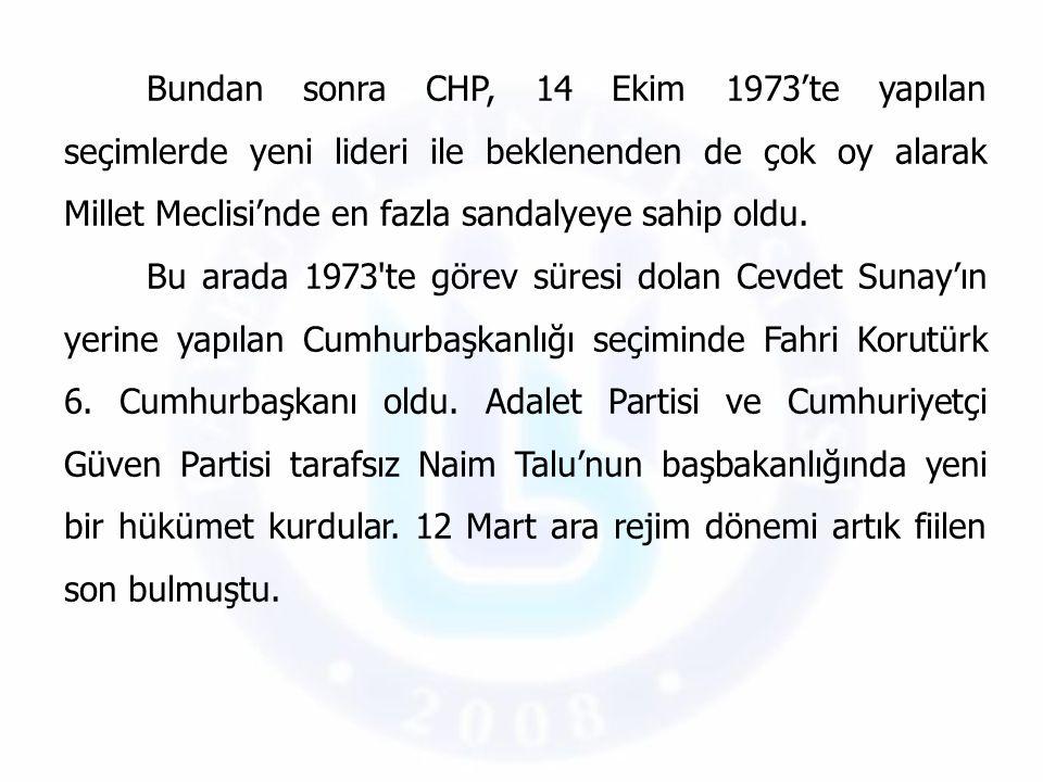 Bundan sonra CHP, 14 Ekim 1973'te yapılan seçimlerde yeni lideri ile beklenenden de çok oy alarak Millet Meclisi'nde en fazla sandalyeye sahip oldu. B