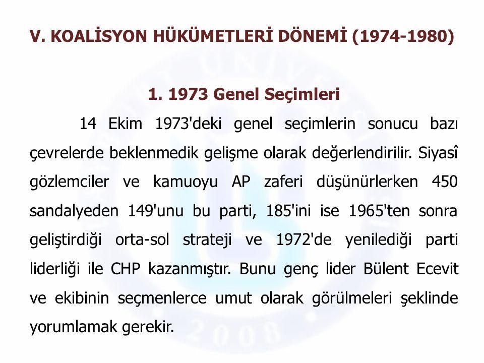 V. KOALİSYON HÜKÜMETLERİ DÖNEMİ (1974-1980) 1. 1973 Genel Seçimleri 14 Ekim 1973'deki genel seçimlerin sonucu bazı çevrelerde beklenmedik gelişme olar