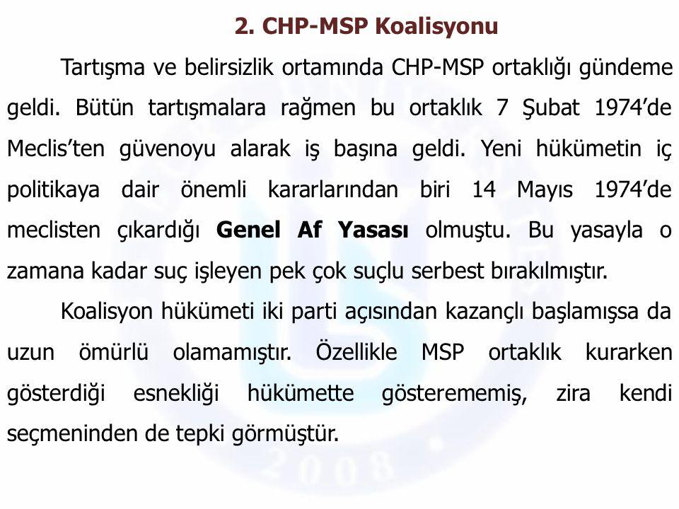 2. CHP-MSP Koalisyonu Tartışma ve belirsizlik ortamında CHP-MSP ortaklığı gündeme geldi. Bütün tartışmalara rağmen bu ortaklık 7 Şubat 1974'de Meclis'