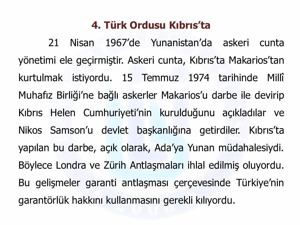 4. Türk Ordusu Kıbrıs'ta 21 Nisan 1967'de Yunanistan'da askeri cunta yönetimi ele geçirmiştir. Askeri cunta, Kıbrıs'ta Makarios'tan kurtulmak istiyord