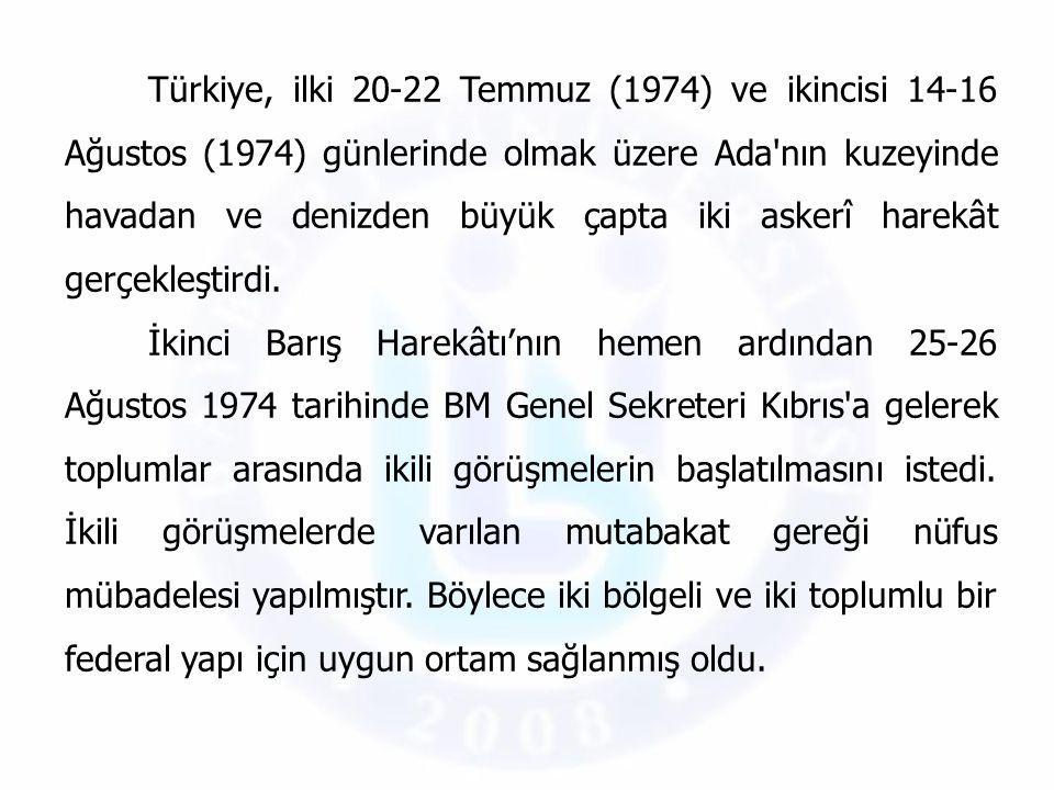 Türkiye, ilki 20-22 Temmuz (1974) ve ikincisi 14-16 Ağustos (1974) günlerinde olmak üzere Ada'nın kuzeyinde havadan ve denizden büyük çapta iki askerî