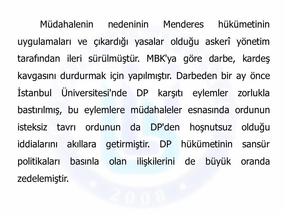 Müdahalenin nedeninin Menderes hükümetinin uygulamaları ve çıkardığı yasalar olduğu askerî yönetim tarafından ileri sürülmüştür. MBK'ya göre darbe, ka