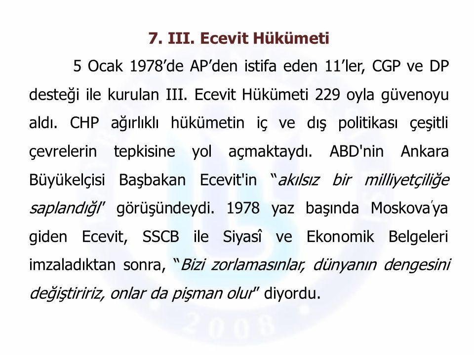 7. III. Ecevit Hükümeti 5 Ocak 1978'de AP'den istifa eden 11'ler, CGP ve DP desteği ile kurulan III. Ecevit Hükümeti 229 oyla güvenoyu aldı. CHP ağırl