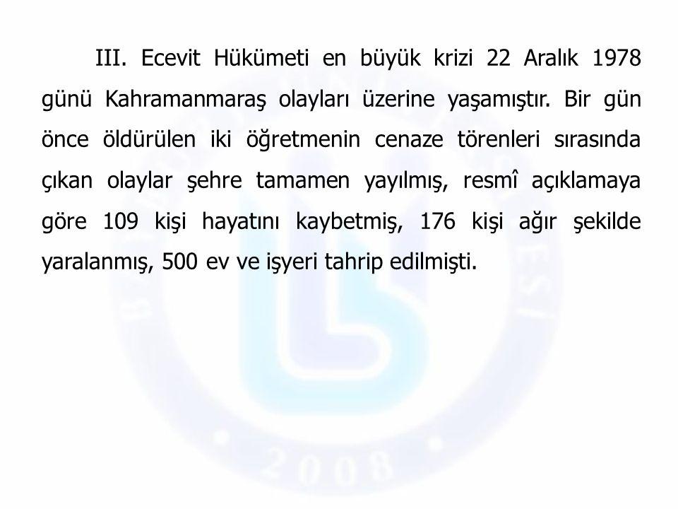 III. Ecevit Hükümeti en büyük krizi 22 Aralık 1978 günü Kahramanmaraş olayları üzerine yaşamıştır. Bir gün önce öldürülen iki öğretmenin cenaze törenl