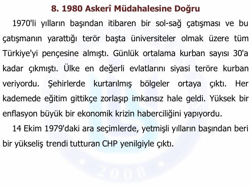 8. 1980 Askerî Müdahalesine Doğru 1970'li yılların başından itibaren bir sol-sağ çatışması ve bu çatışmanın yarattığı terör başta üniversiteler olmak