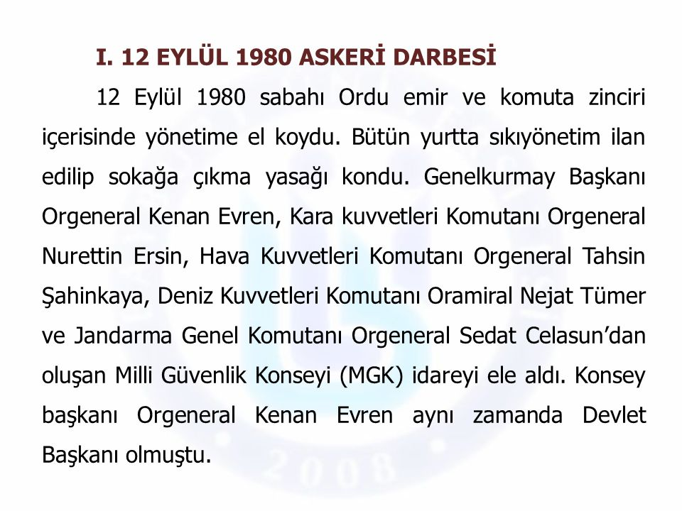 I. 12 EYLÜL 1980 ASKERİ DARBESİ 12 Eylül 1980 sabahı Ordu emir ve komuta zinciri içerisinde yönetime el koydu. Bütün yurtta sıkıyönetim ilan edilip so