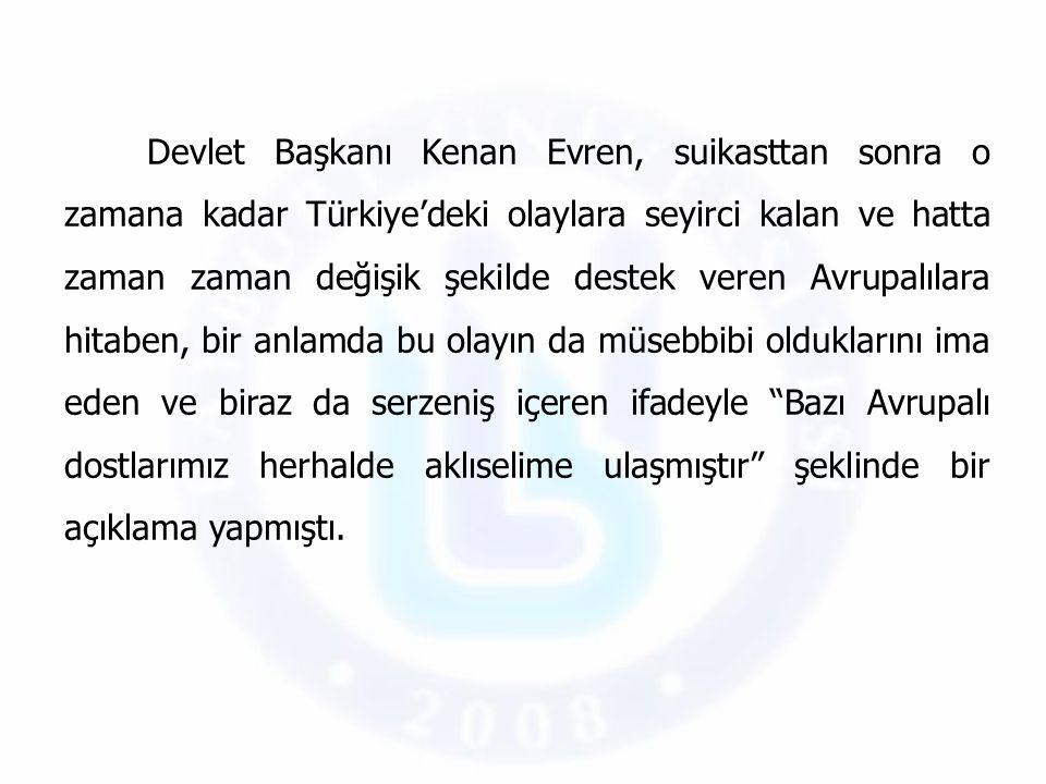 Devlet Başkanı Kenan Evren, suikasttan sonra o zamana kadar Türkiye'deki olaylara seyirci kalan ve hatta zaman zaman değişik şekilde destek veren Avru