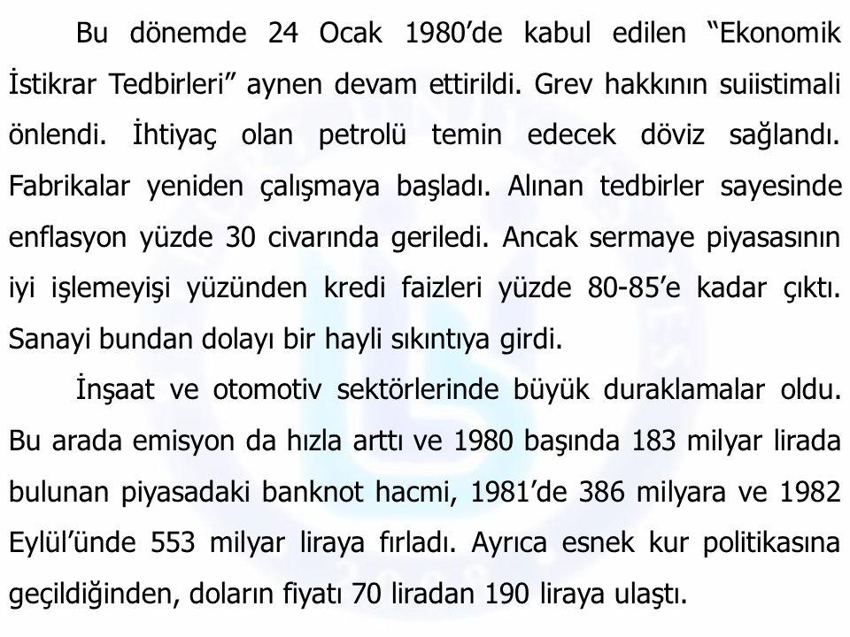 """Bu dönemde 24 Ocak 1980'de kabul edilen """"Ekonomik İstikrar Tedbirleri"""" aynen devam ettirildi. Grev hakkının suiistimali önlendi. İhtiyaç olan petrolü"""