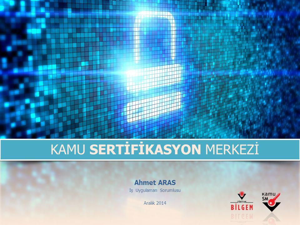 Ahmet ARAS İş Uygulamarı Sorumlusu Aralık 2014 KAMU SERTİFİKASYON MERKEZİ