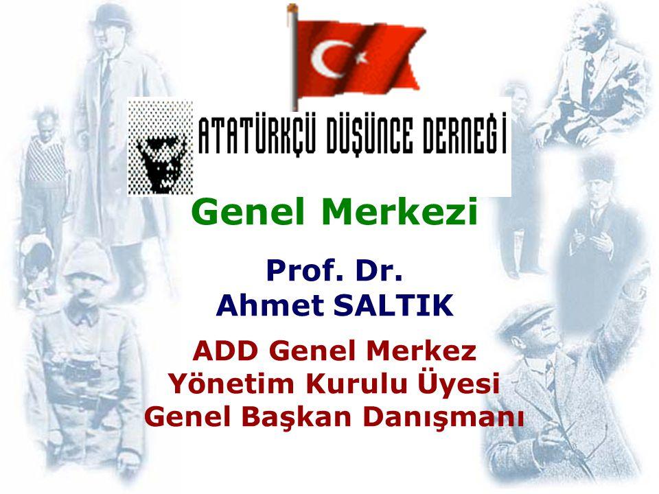 Genel Merkezi Prof. Dr. Ahmet SALTIK ADD Genel Merkez Yönetim Kurulu Üyesi Genel Başkan Danışmanı