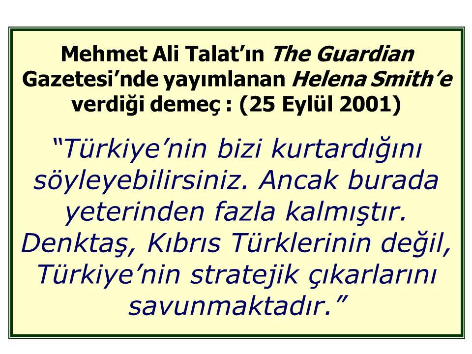 Mehmet Ali Talat'ın The Guardian Gazetesi'nde yayımlanan Helena Smith'e verdiği demeç : (25 Eylül 2001) Türkiye'nin bizi kurtardığını söyleyebilirsiniz.