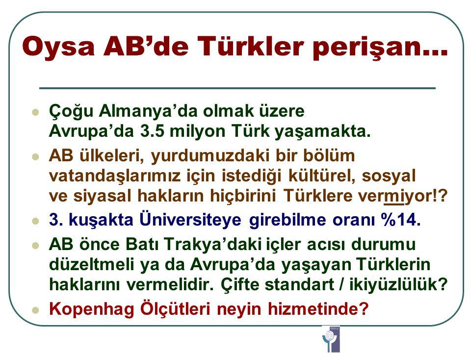 Oysa AB'de Türkler perişan… Çoğu Almanya'da olmak üzere Avrupa'da 3.5 milyon Türk yaşamakta.
