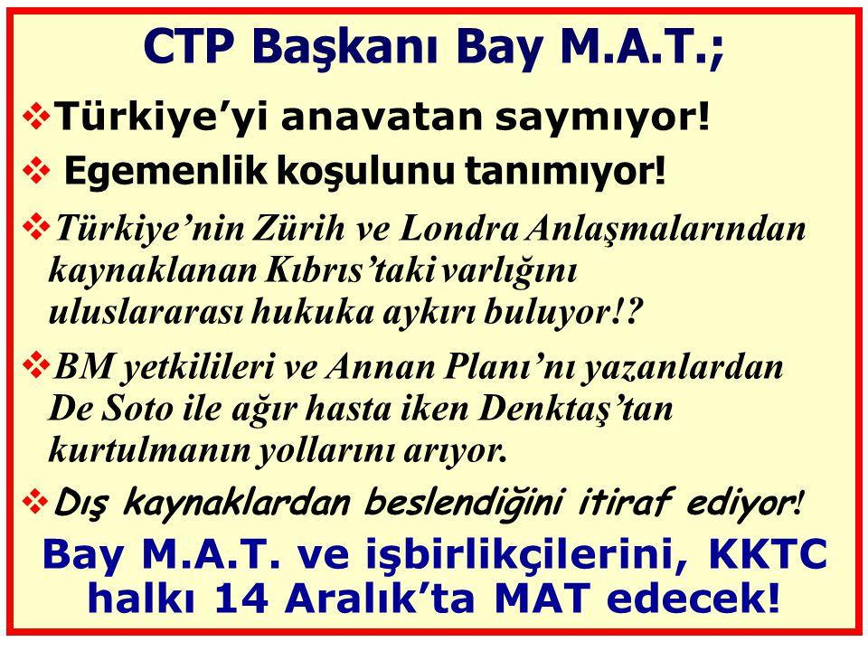 CTP Başkanı Bay M.A.T.;  Türkiye'yi anavatan saymıyor.