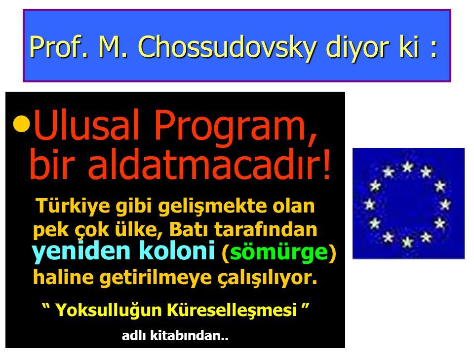 Prof.M. Chossudovsky diyor ki : Ulusal Program, bir aldatmacadır.