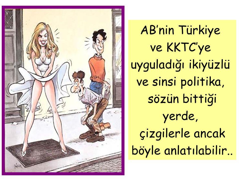AB'nin Türkiye ve KKTC'ye uyguladığı ikiyüzlü ve sinsi politika, sözün bittiği yerde, çizgilerle ancak böyle anlatılabilir..