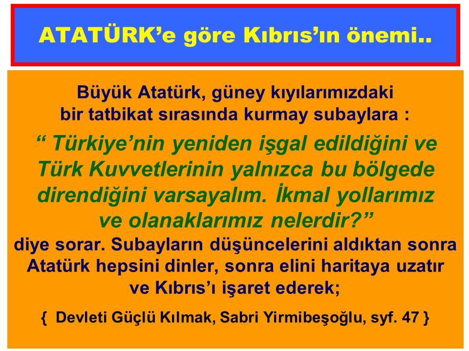 Büyük Atatürk, güney kıyılarımızdaki bir tatbikat sırasında kurmay subaylara : Türkiye'nin yeniden işgal edildiğini ve Türk Kuvvetlerinin yalnızca bu bölgede direndiğini varsayalım.
