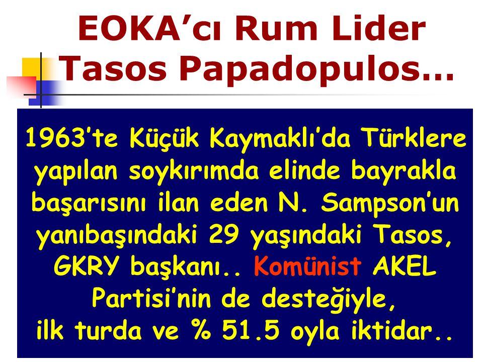 EOKA'cı Rum Lider Tasos Papadopulos… 1963'te Küçük Kaymaklı'da Türklere yapılan soykırımda elinde bayrakla başarısını ilan eden N.